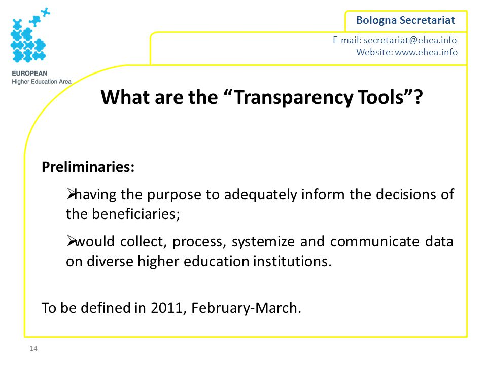 E-mail: secretariat@ehea.info Website: www.ehea.info Bologna Secretariat 14 What are the Transparency Tools .