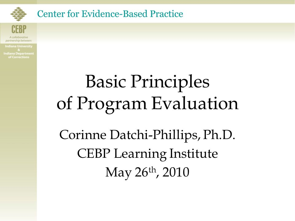Basic Principles of Program Evaluation Corinne Datchi-Phillips, Ph.D.