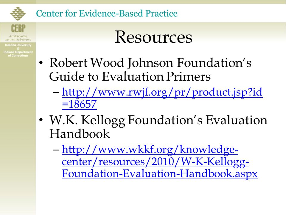 Robert Wood Johnson Foundation's Guide to Evaluation Primers – http://www.rwjf.org/pr/product.jsp?id =18657 http://www.rwjf.org/pr/product.jsp?id =186