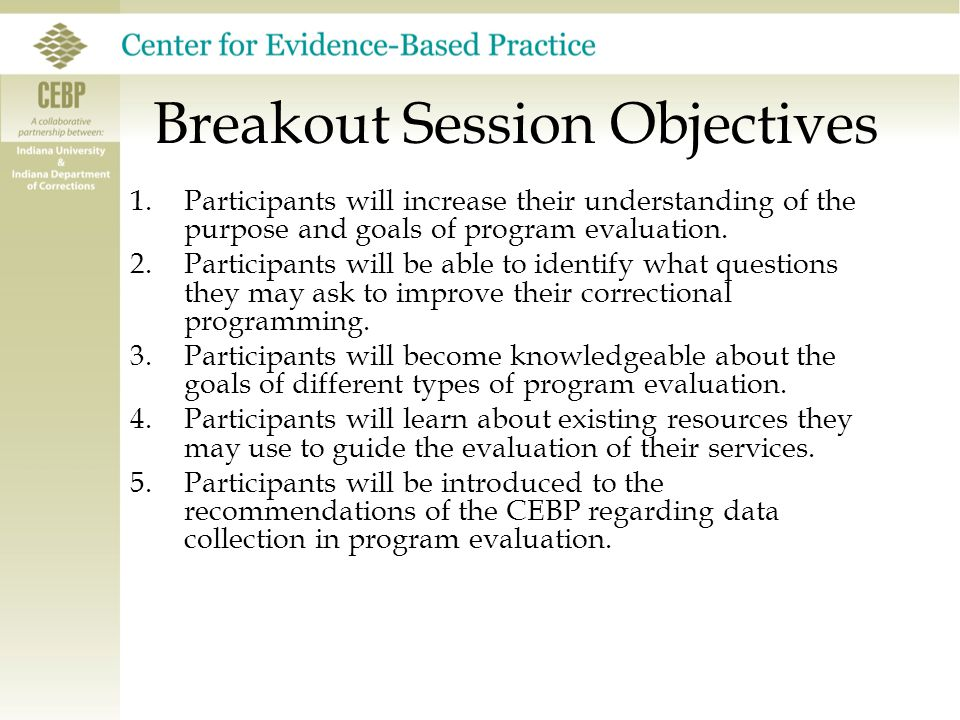 Breakout Session Objectives 1.Participants will increase their understanding of the purpose and goals of program evaluation.