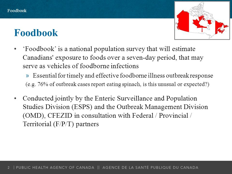 Foodbook 'Foodbook' is a national population survey that will estimate Canadians' exposure to foods over a seven-day period, that may serve as vehicle