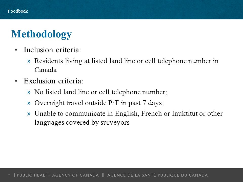 Methodology Inclusion criteria: »Residents living at listed land line or cell telephone number in Canada Exclusion criteria: »No listed land line or c