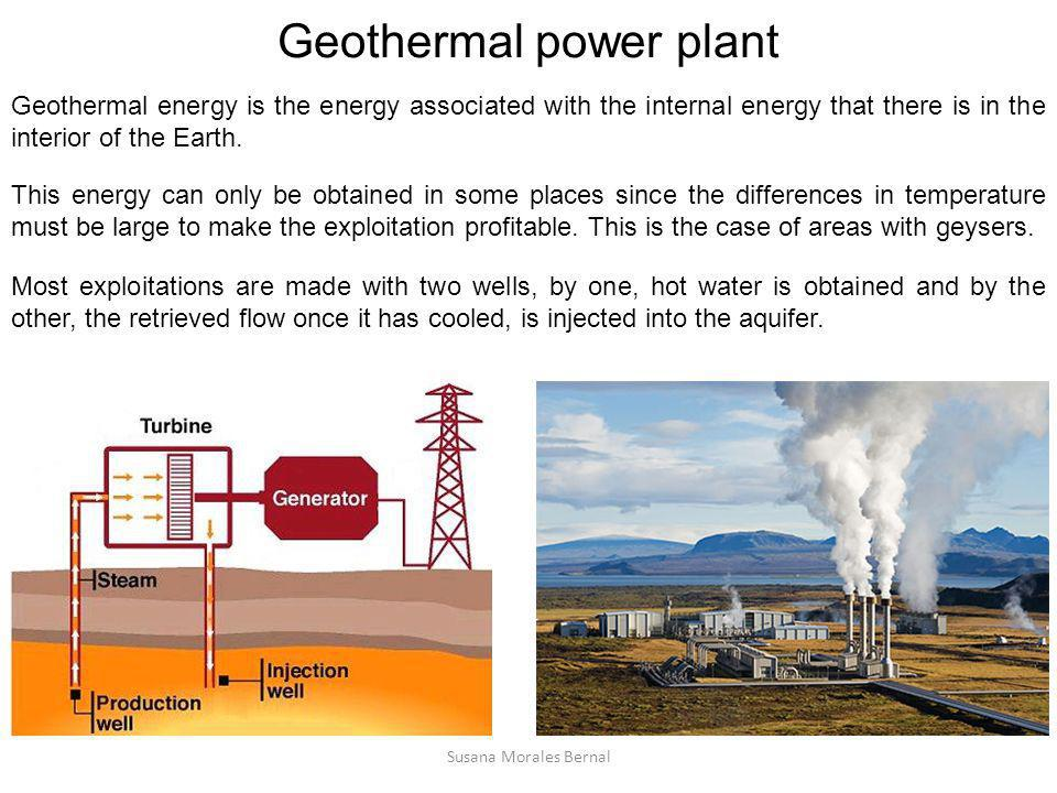 Geothermal power plant Geothermal energy is the energy associated with the internal energy that there is in the interior of the Earth. This energy can