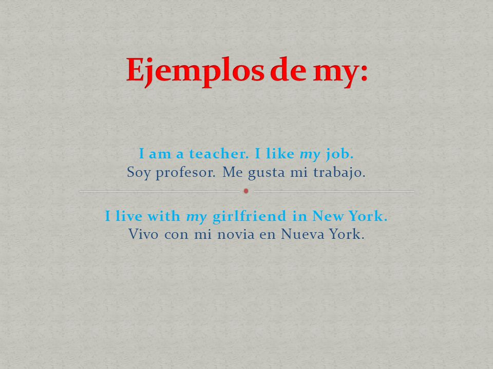 I am a teacher. I like my job. Soy profesor. Me gusta mi trabajo.