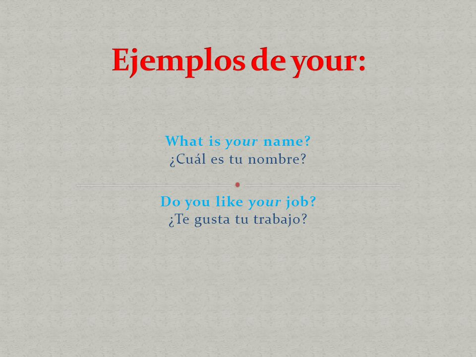 What is your name ¿Cuál es tu nombre Do you like your job ¿Te gusta tu trabajo