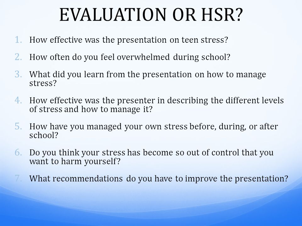 EVALUATION OR HSR. 1. How effective was the presentation on teen stress.