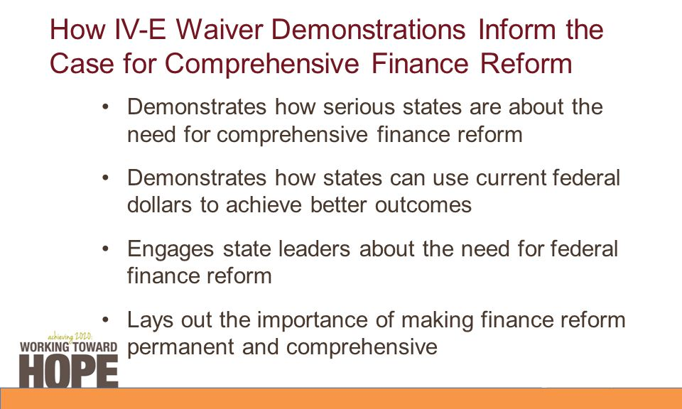 How IV-E Waiver Demonstrations Inform the Case for Comprehensive Finance Reform Demonstrates how serious states are about the need for comprehensive f