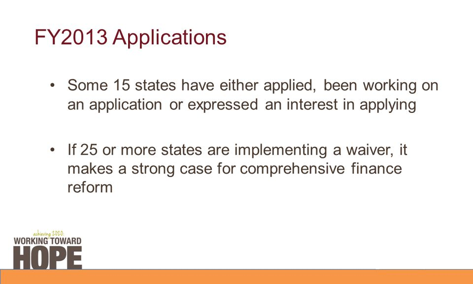 FY2013 Applications Some 15 states have either applied, been working on an application or expressed an interest in applying If 25 or more states are i