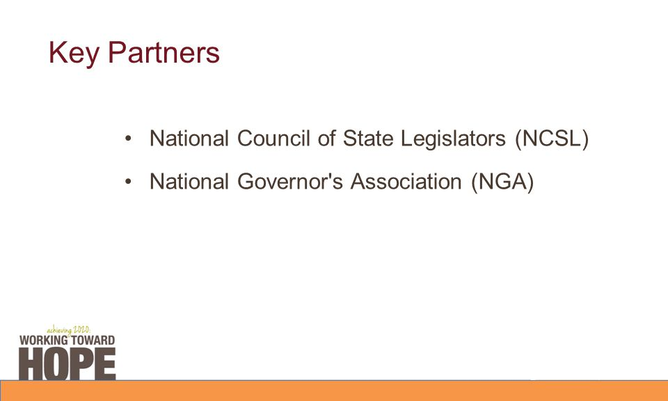 Key Partners National Council of State Legislators (NCSL) National Governor's Association (NGA)