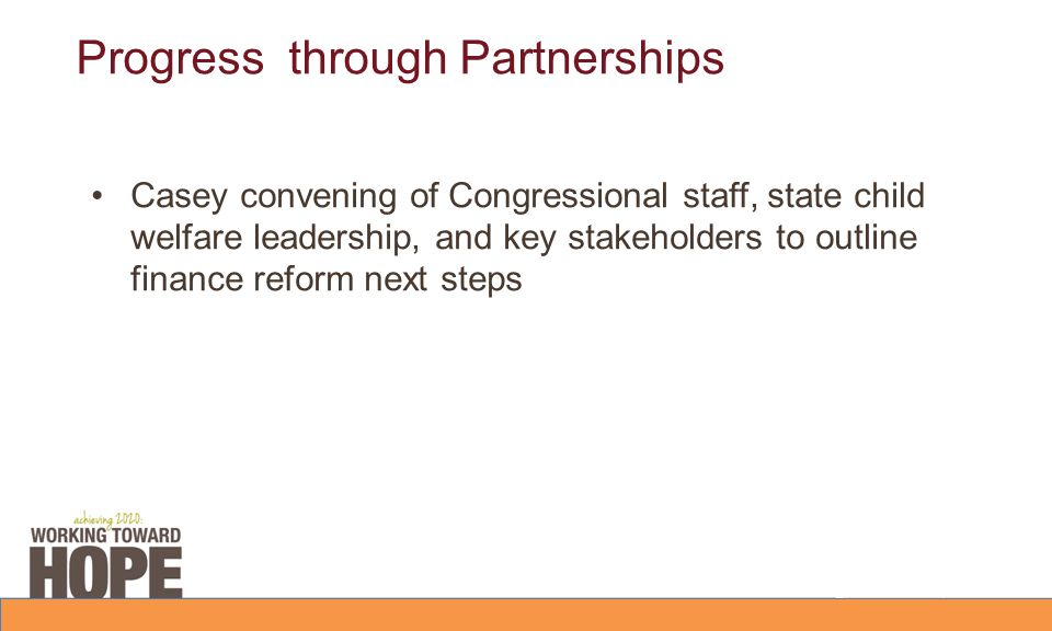 Progress through Partnerships Casey convening of Congressional staff, state child welfare leadership, and key stakeholders to outline finance reform n