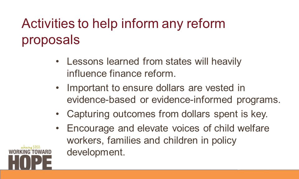Activities to help inform any reform proposals Lessons learned from states will heavily influence finance reform.