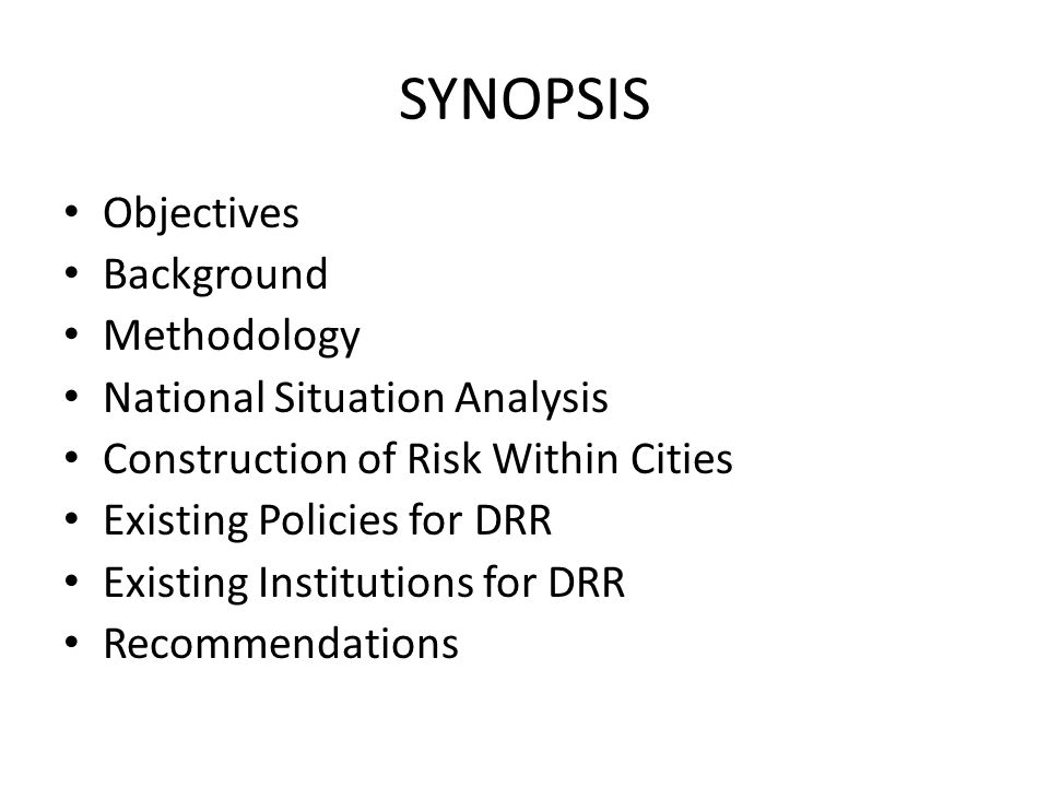 SYNOPSIS Objectives Background Methodology National Situation Analysis Construction of Risk Within Cities Existing Policies for DRR Existing Institutions for DRR Recommendations