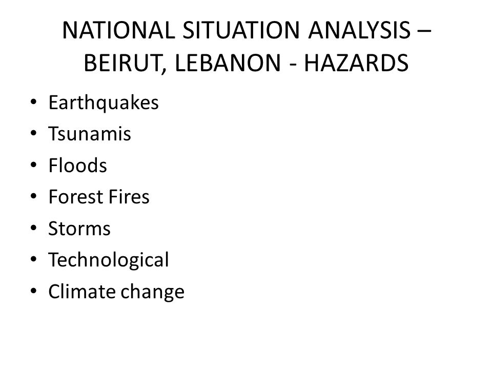 NATIONAL SITUATION ANALYSIS – BEIRUT, LEBANON - HAZARDS Earthquakes Tsunamis Floods Forest Fires Storms Technological Climate change