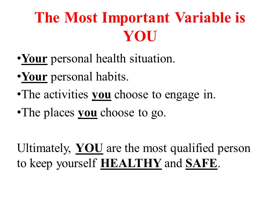 The Most Important Variable is YOU Your personal health situation.