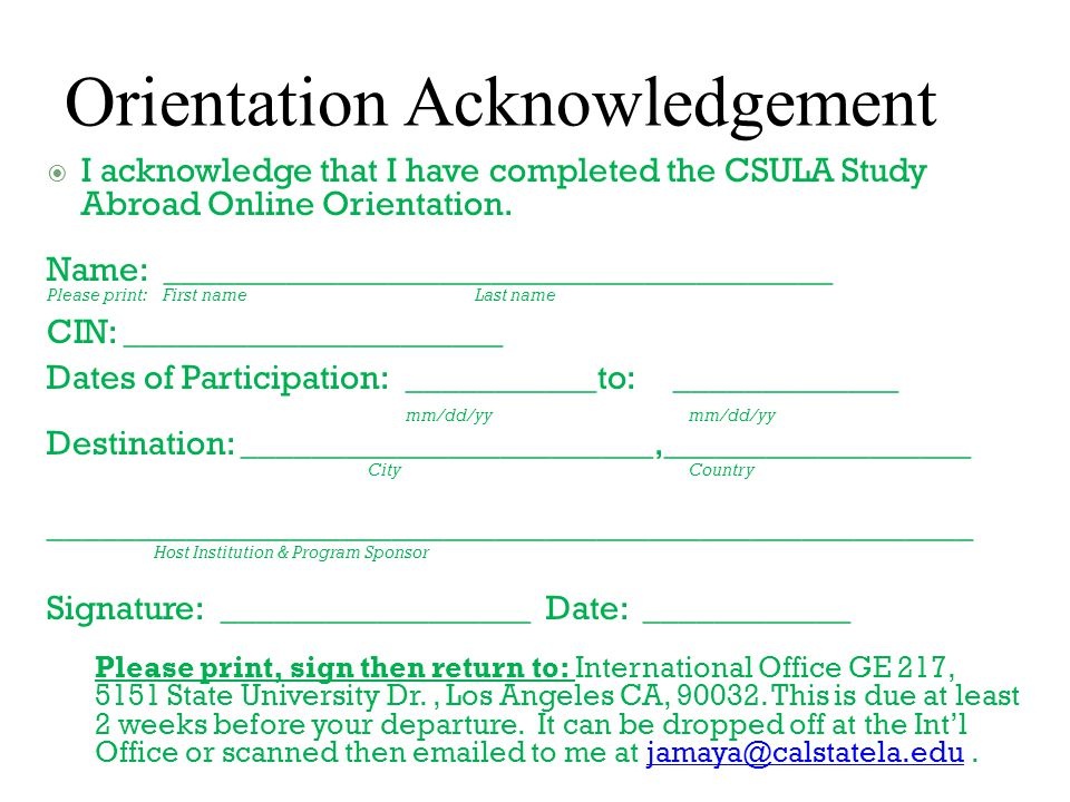 Orientation Acknowledgement  I acknowledge that I have completed the CSULA Study Abroad Online Orientation.