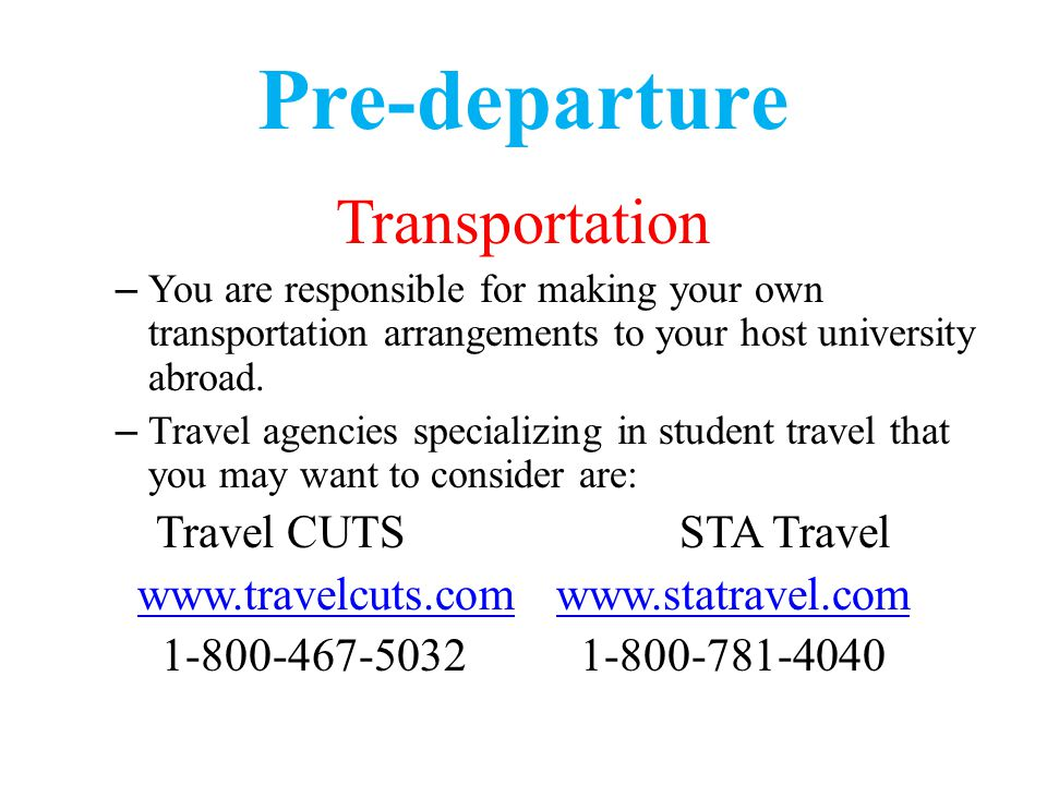 Pre-departure Transportation – You are responsible for making your own transportation arrangements to your host university abroad.