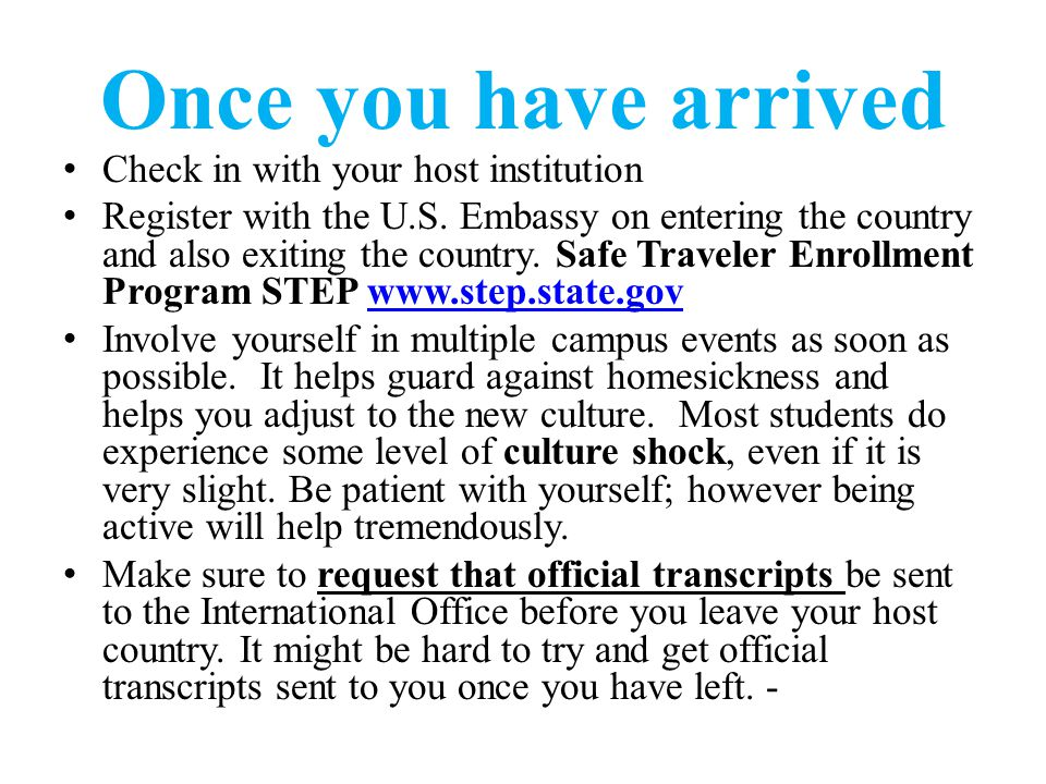 Once you have arrived Check in with your host institution Register with the U.S.