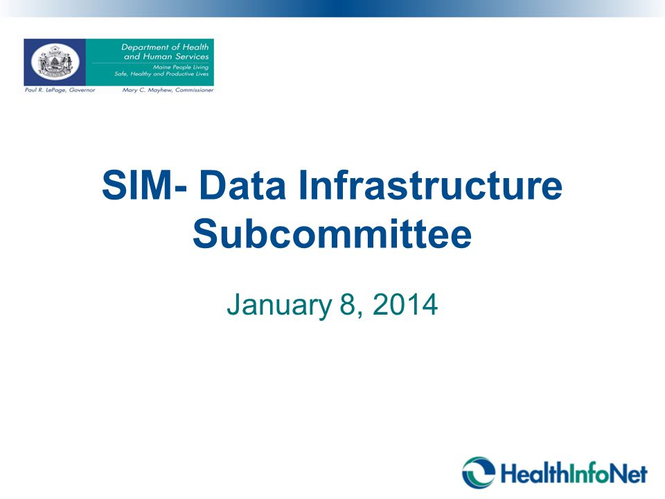 SIM- Data Infrastructure Subcommittee January 8, 2014