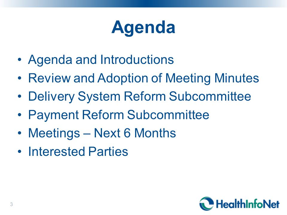 Agenda 3 Agenda and Introductions Review and Adoption of Meeting Minutes Delivery System Reform Subcommittee Payment Reform Subcommittee Meetings – Next 6 Months Interested Parties