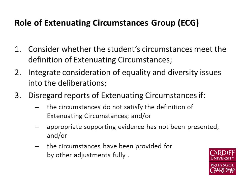 Role of Extenuating Circumstances Group (ECG) 1.Consider whether the student's circumstances meet the definition of Extenuating Circumstances; 2.Integ