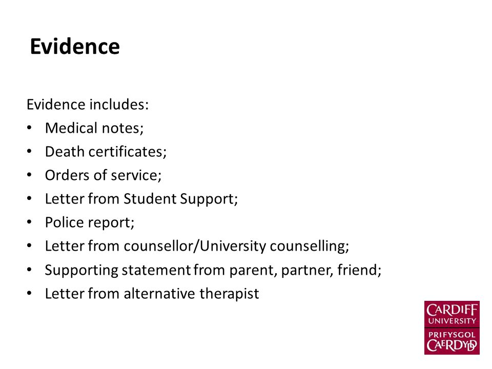 Evidence Evidence includes: Medical notes; Death certificates; Orders of service; Letter from Student Support; Police report; Letter from counsellor/U