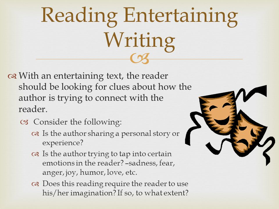  With an entertaining text, the reader should be looking for clues about how the author is trying to connect with the reader.  Consider the follow