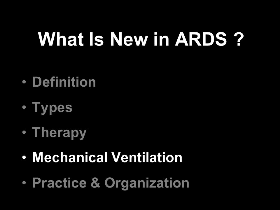 What Is New in ARDS ? Definition Types Therapy Mechanical Ventilation Practice & Organization