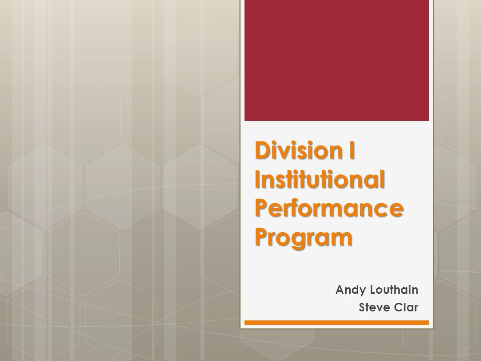 Division I Institutional Performance Program Andy Louthain Steve Clar