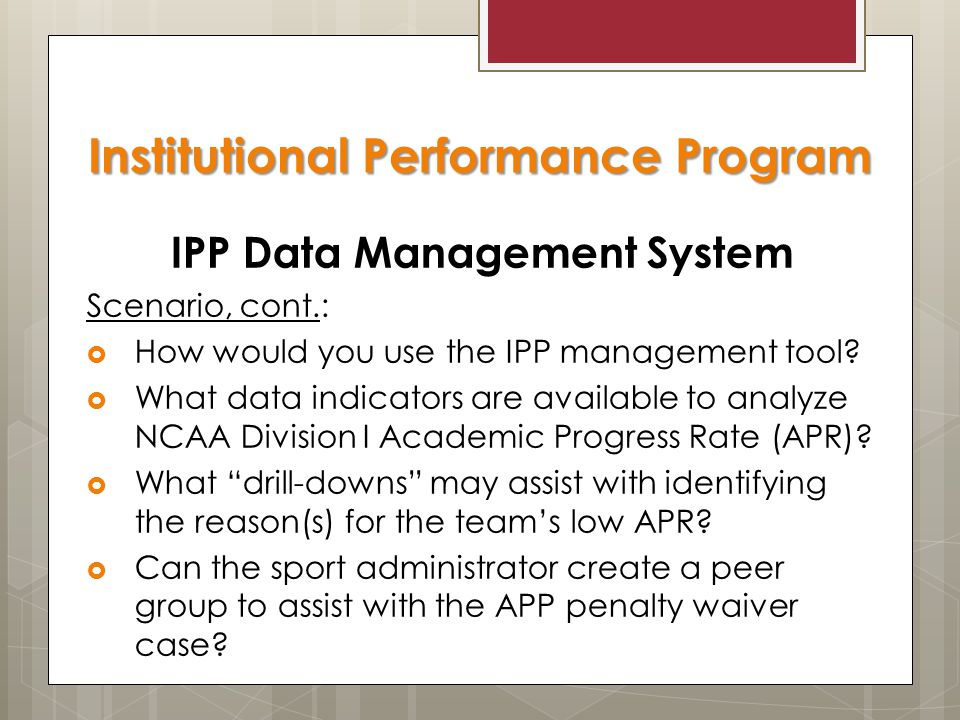 IPP Data Management System Scenario, cont.:  How would you use the IPP management tool.