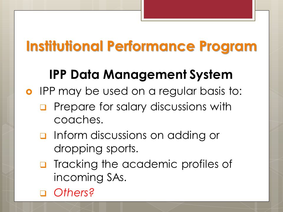 IPP Data Management System  IPP may be used on a regular basis to:  Prepare for salary discussions with coaches.