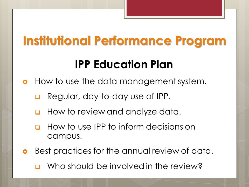 IPP Education Plan  How to use the data management system.