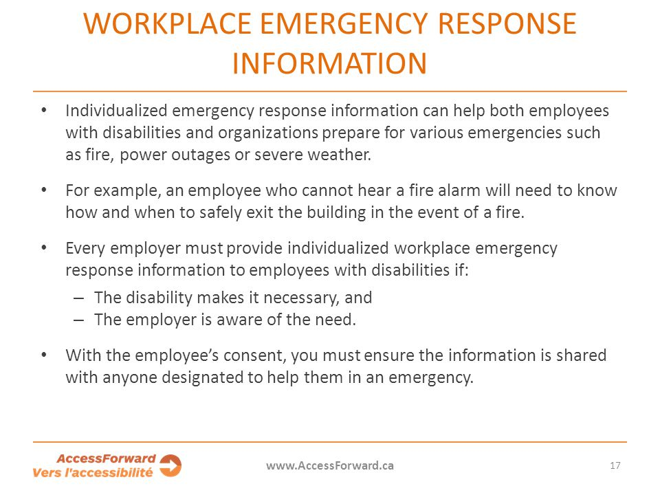 17 www.AccessForward.ca Individualized emergency response information can help both employees with disabilities and organizations prepare for various