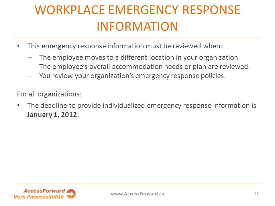 18 www.AccessForward.ca This emergency response information must be reviewed when: – The employee moves to a different location in your organization.
