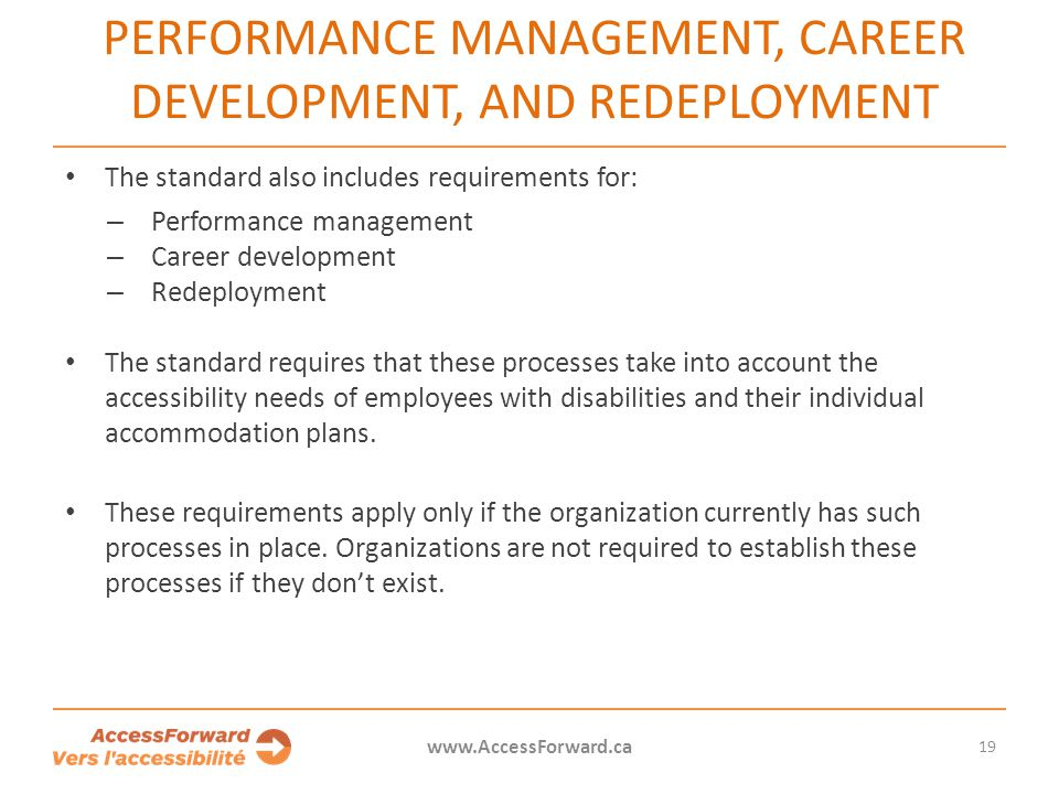 19 www.AccessForward.ca The standard also includes requirements for: – Performance management – Career development – Redeployment The standard require