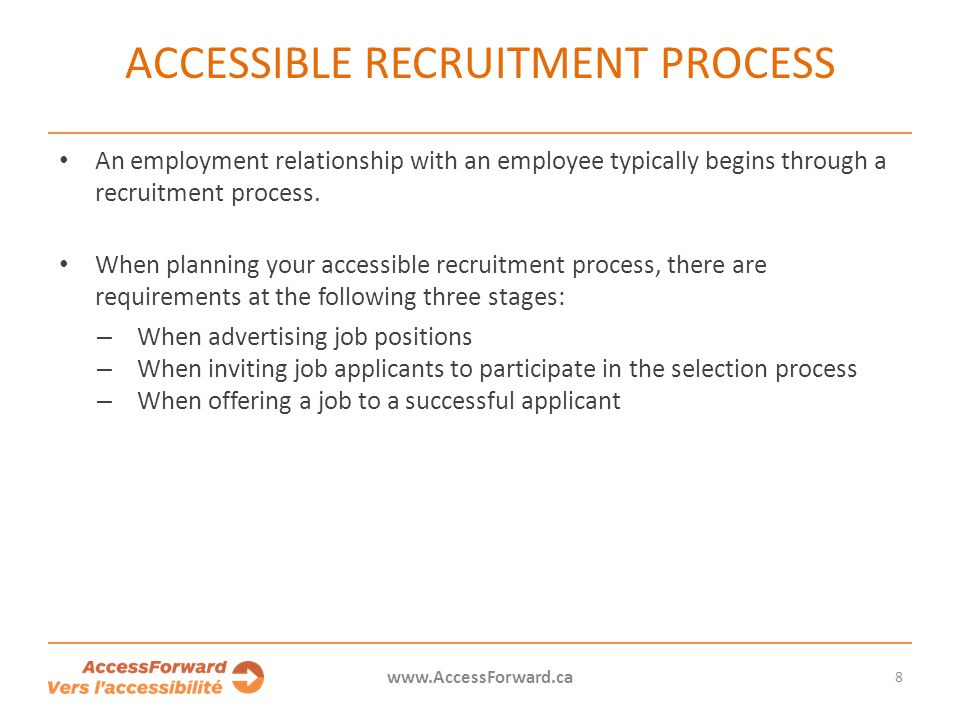 8 www.AccessForward.ca An employment relationship with an employee typically begins through a recruitment process. When planning your accessible recru