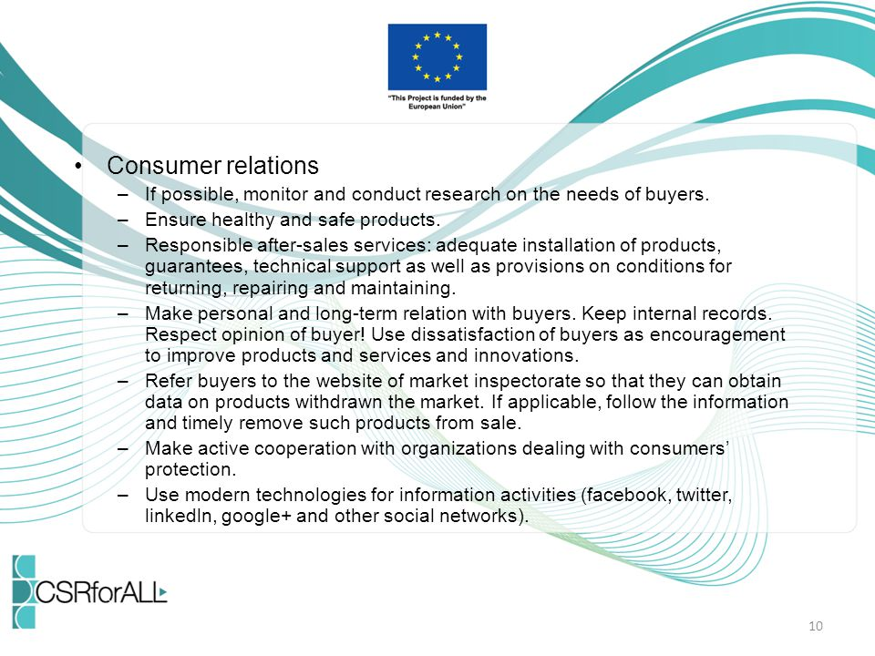 Consumer relations –If possible, monitor and conduct research on the needs of buyers. –Ensure healthy and safe products. –Responsible after-sales serv