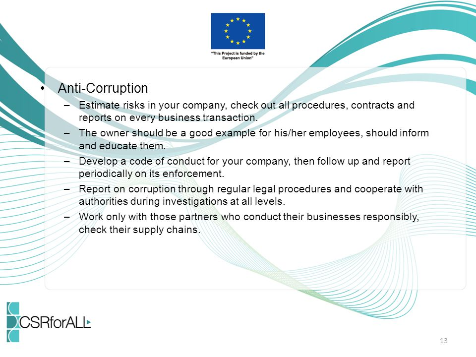 Anti-Corruption –Estimate risks in your company, check out all procedures, contracts and reports on every business transaction. –The owner should be a