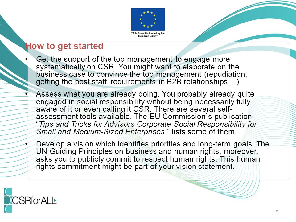 How to get started Get the support of the top-management to engage more systematically on CSR.