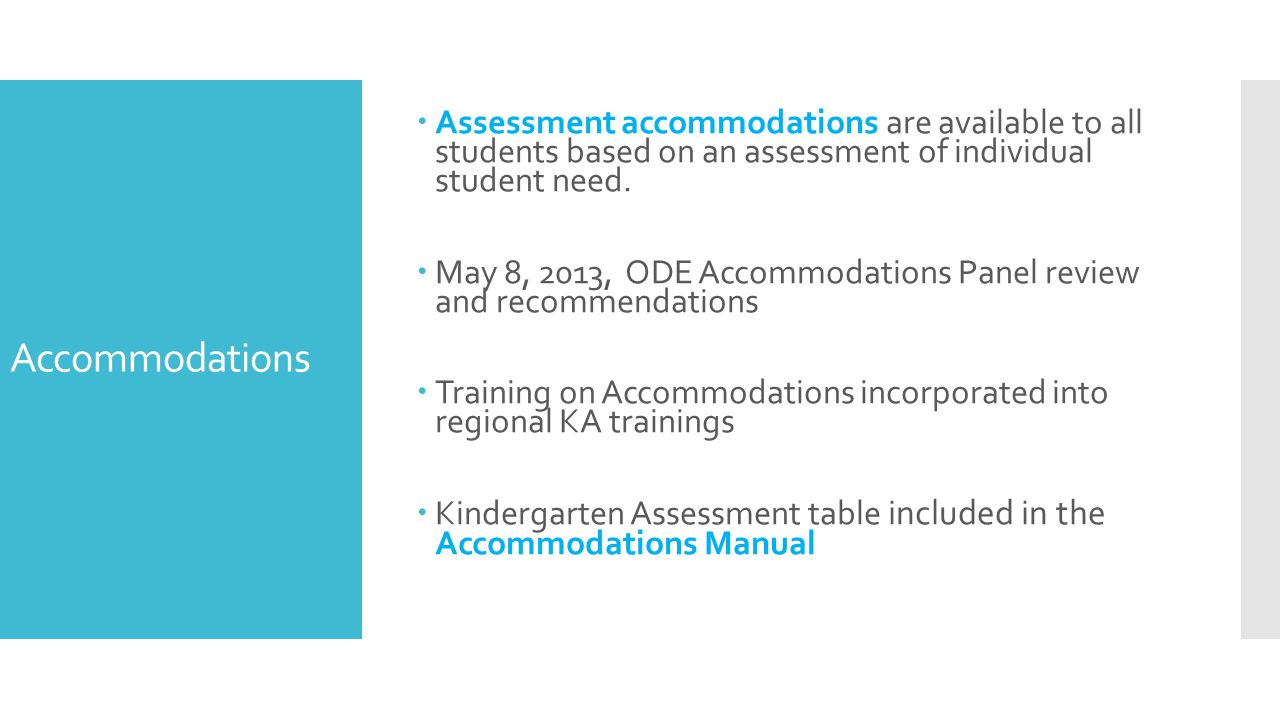 Accommodations  Assessment accommodations are available to all students based on an assessment of individual student need.  May 8, 2013, ODE Accommo