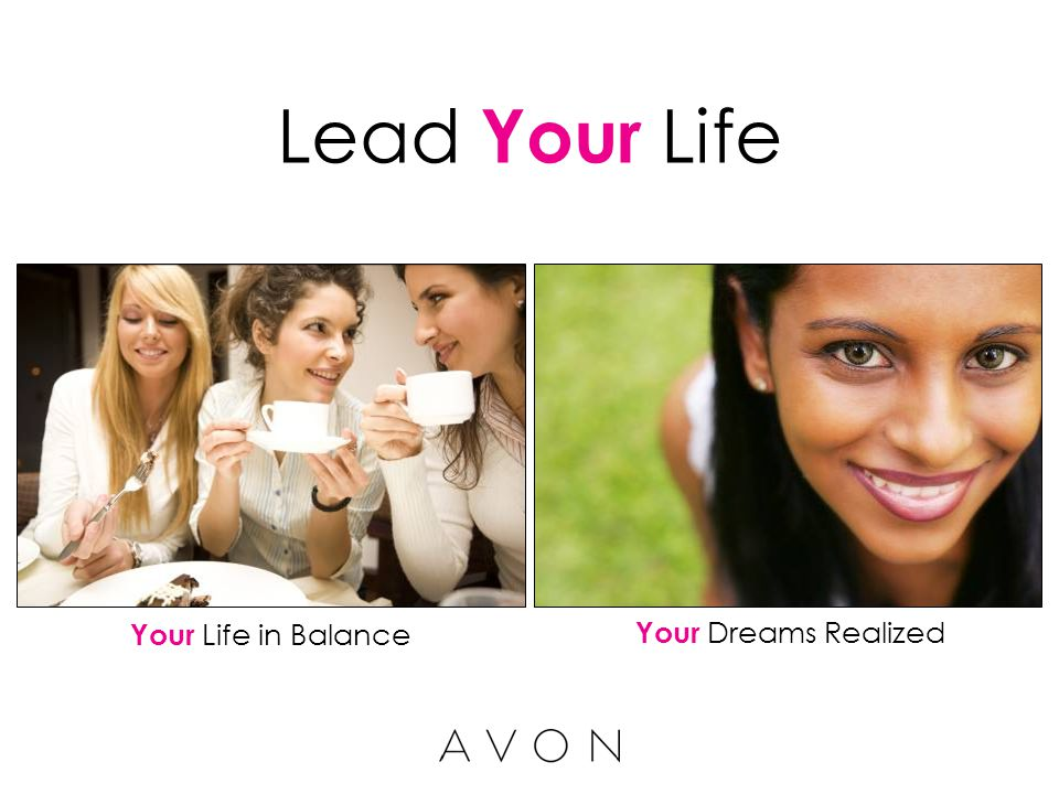 How will your life change. Avon has changed my life.