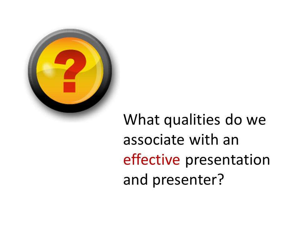 What qualities do we associate with an effective presentation and presenter