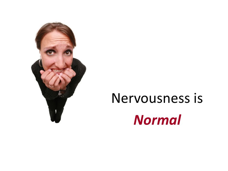 Nervousness is Normal