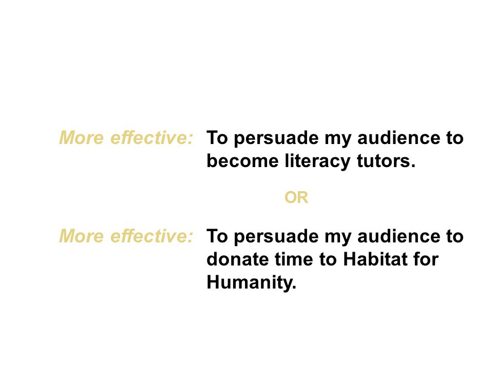 More effective:To persuade my audience to become literacy tutors.
