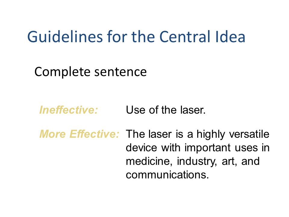 Guidelines for the Central Idea Complete sentence Ineffective:Use of the laser.