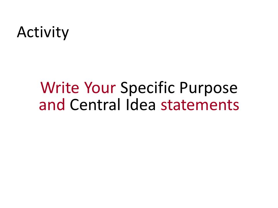 Activity Write Your Specific Purpose and Central Idea statements