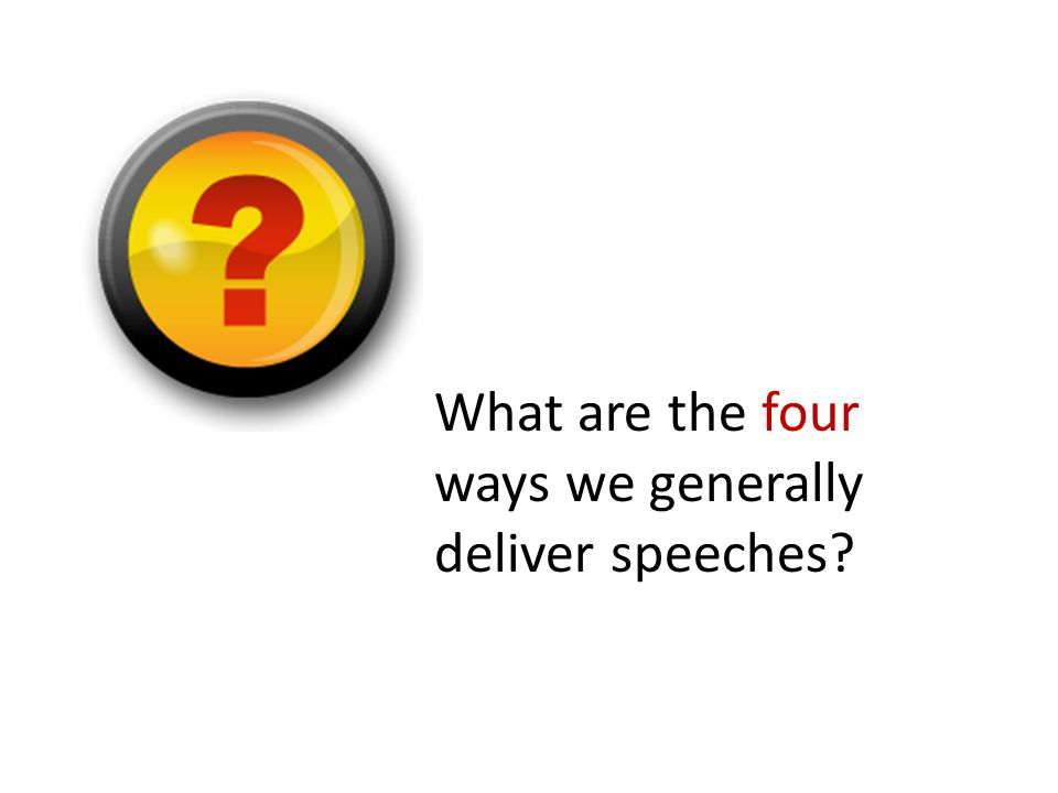 What are the four ways we generally deliver speeches