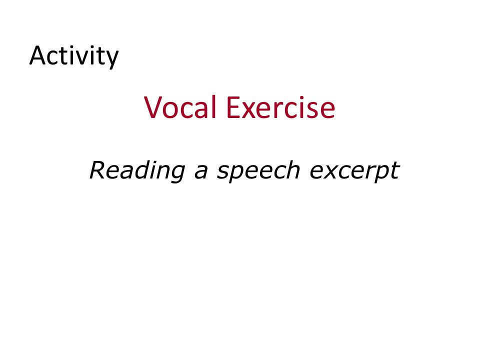 Activity Vocal Exercise Reading a speech excerpt