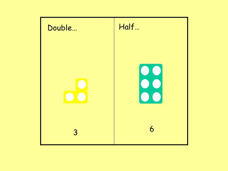Double… Half… 3 6