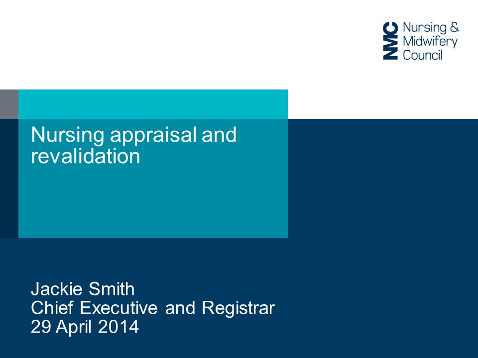 Nursing appraisal and revalidation Jackie Smith Chief Executive and Registrar 29 April 2014