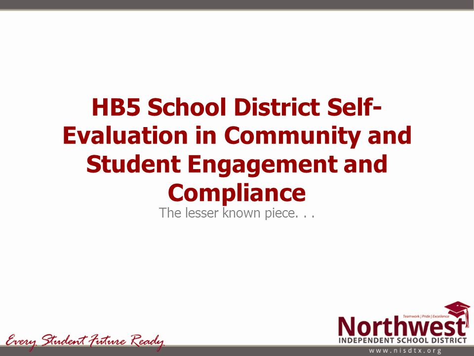 HB 5 New requirement: Districts must report on PIEMS a self-evaluation of the district and each individual school in the district.